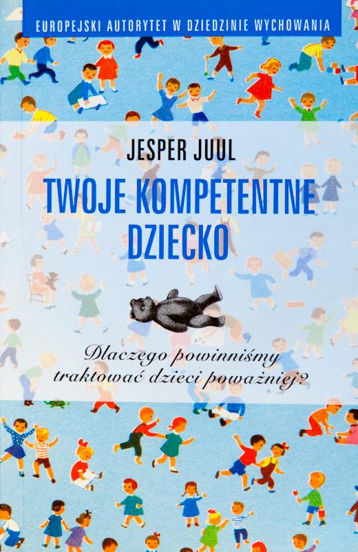 jesper-juul-moje-kompetentne-dziecko-szkola-ojcostwa